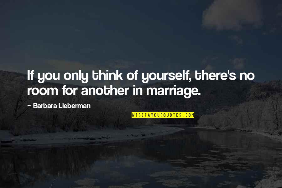 Only Think Of Yourself Quotes By Barbara Lieberman: If you only think of yourself, there's no