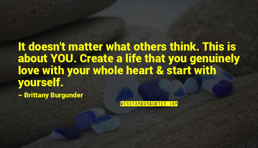 Only Think Of Yourself Quotes By Brittany Burgunder: It doesn't matter what others think. This is