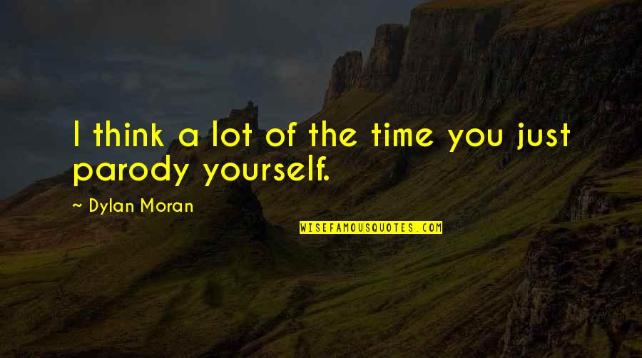 Only Think Of Yourself Quotes By Dylan Moran: I think a lot of the time you