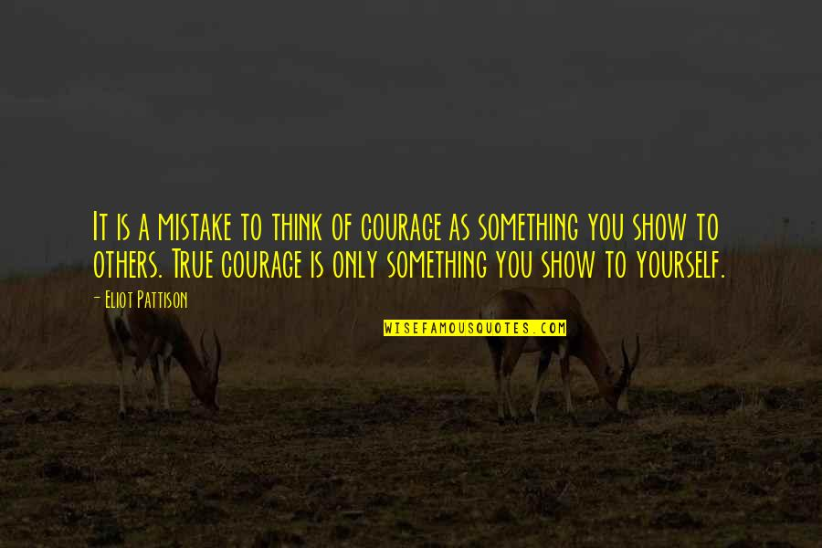 Only Think Of Yourself Quotes By Eliot Pattison: It is a mistake to think of courage