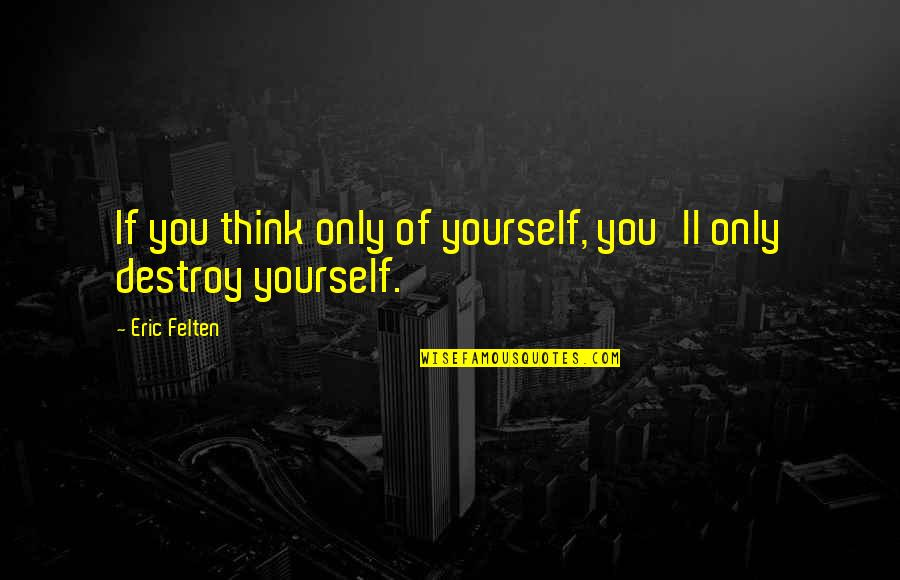Only Think Of Yourself Quotes By Eric Felten: If you think only of yourself, you'll only