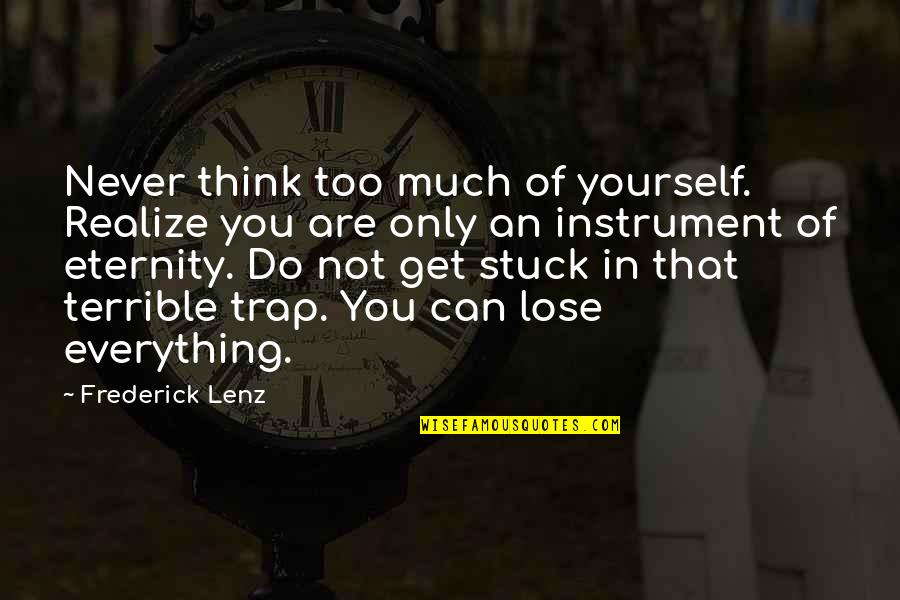 Only Think Of Yourself Quotes By Frederick Lenz: Never think too much of yourself. Realize you