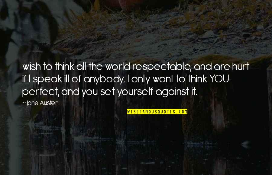 Only Think Of Yourself Quotes By Jane Austen: wish to think all the world respectable, and