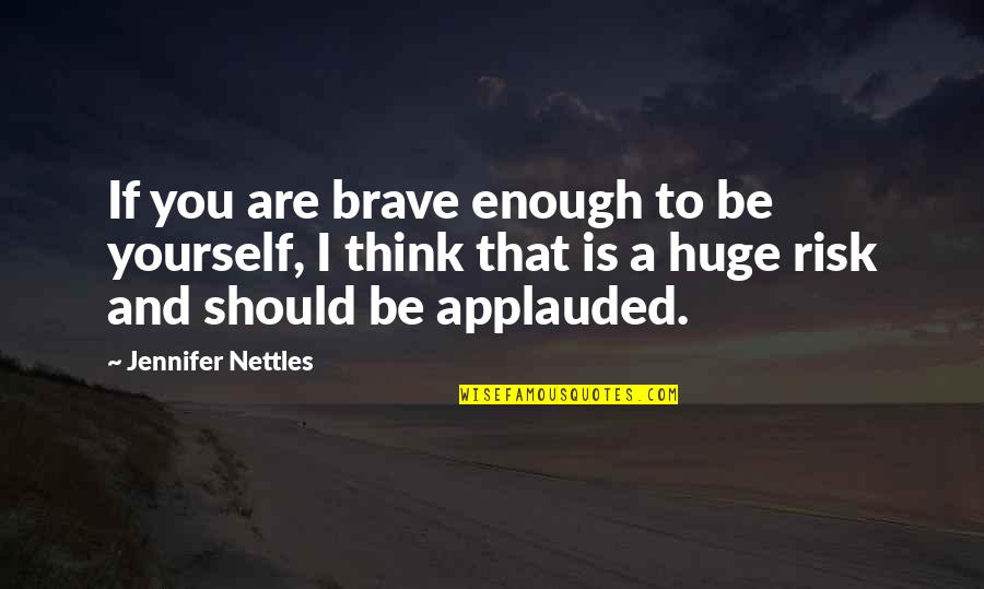 Only Think Of Yourself Quotes By Jennifer Nettles: If you are brave enough to be yourself,