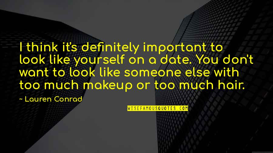 Only Think Of Yourself Quotes By Lauren Conrad: I think it's definitely important to look like