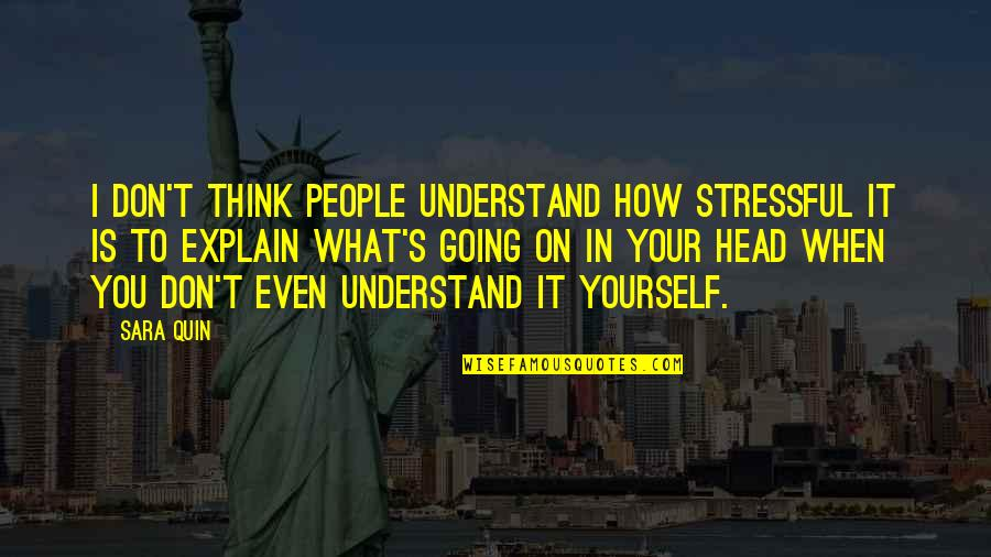 Only Think Of Yourself Quotes By Sara Quin: I don't think people understand how stressful it