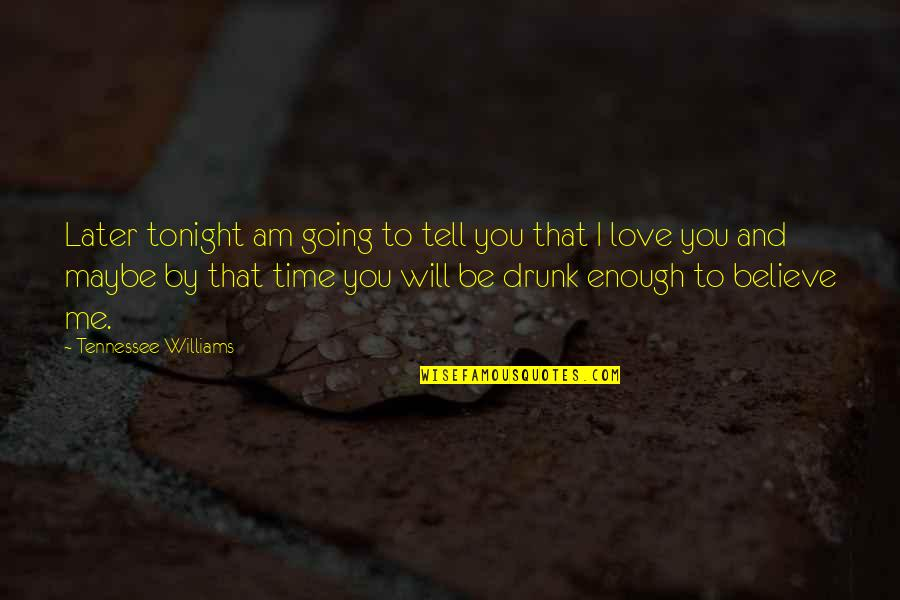 Only Time Will Tell Love Quotes By Tennessee Williams: Later tonight am going to tell you that
