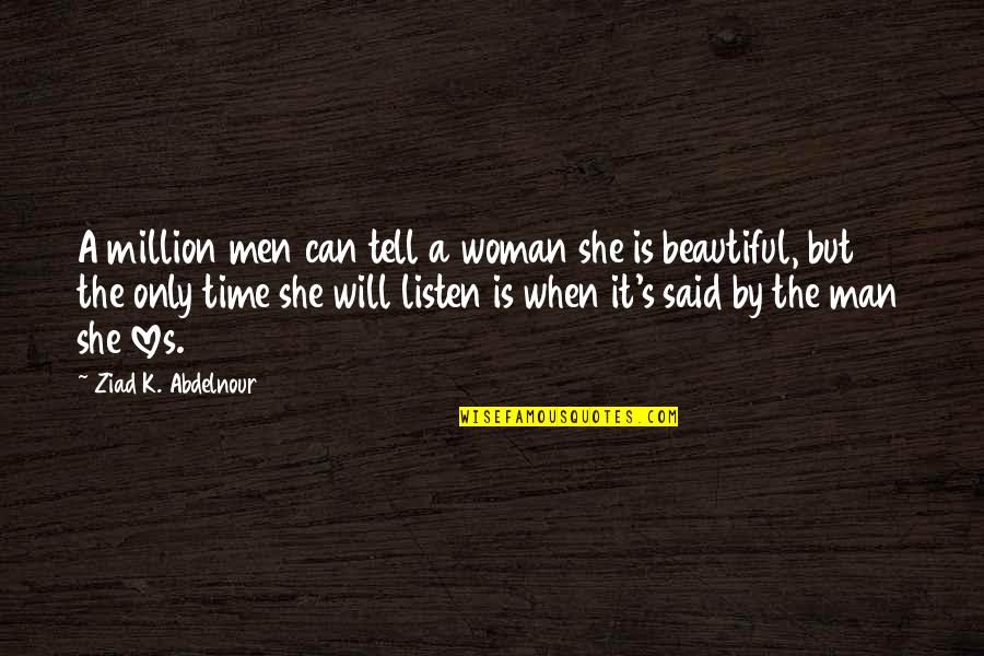 Only Time Will Tell Love Quotes By Ziad K. Abdelnour: A million men can tell a woman she