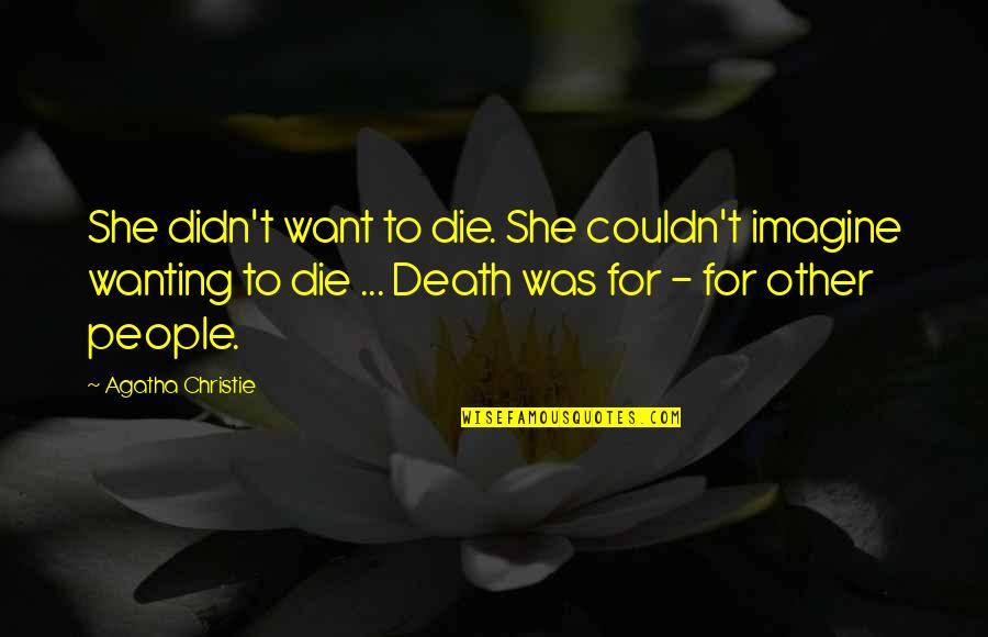Only Wanting You Quotes By Agatha Christie: She didn't want to die. She couldn't imagine