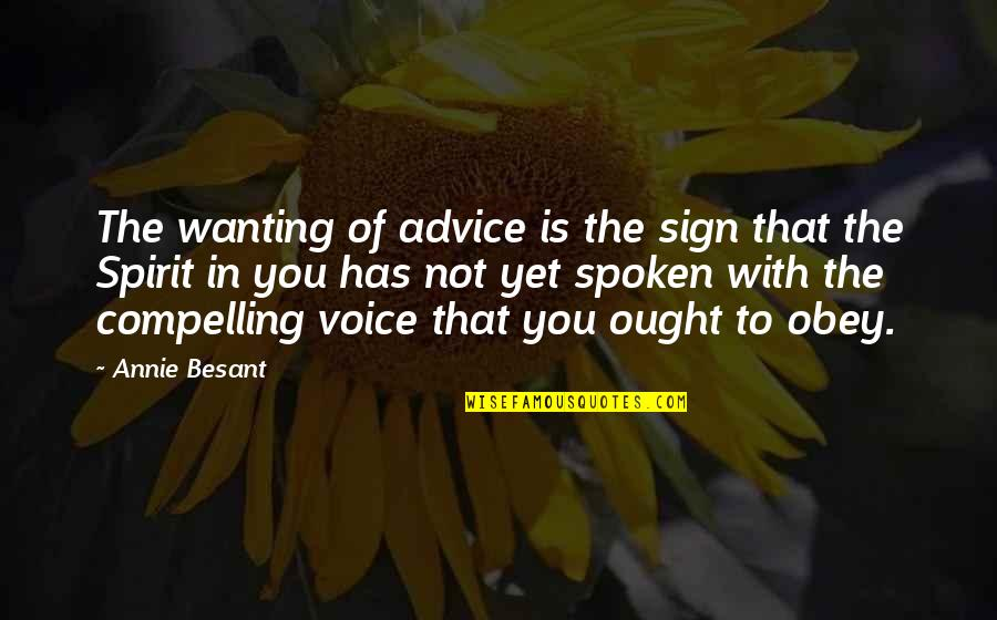 Only Wanting You Quotes By Annie Besant: The wanting of advice is the sign that