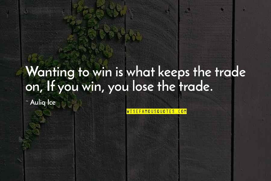 Only Wanting You Quotes By Auliq Ice: Wanting to win is what keeps the trade
