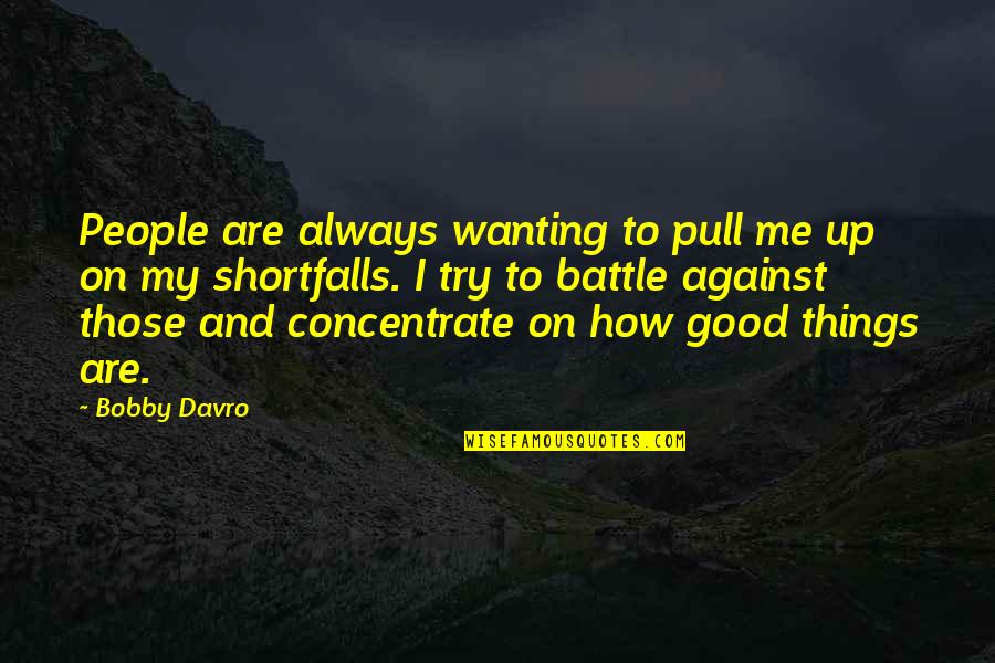 Only Wanting You Quotes By Bobby Davro: People are always wanting to pull me up