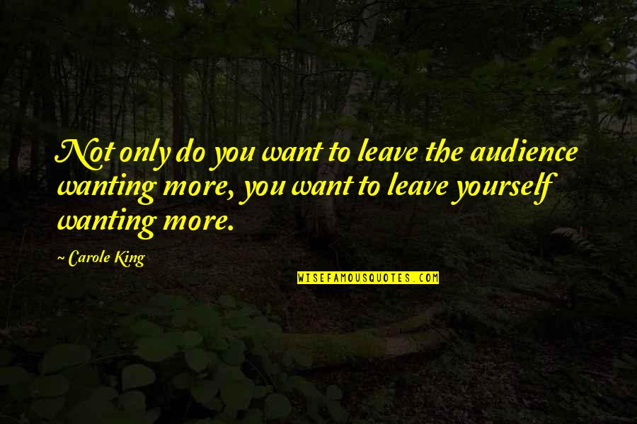 Only Wanting You Quotes By Carole King: Not only do you want to leave the