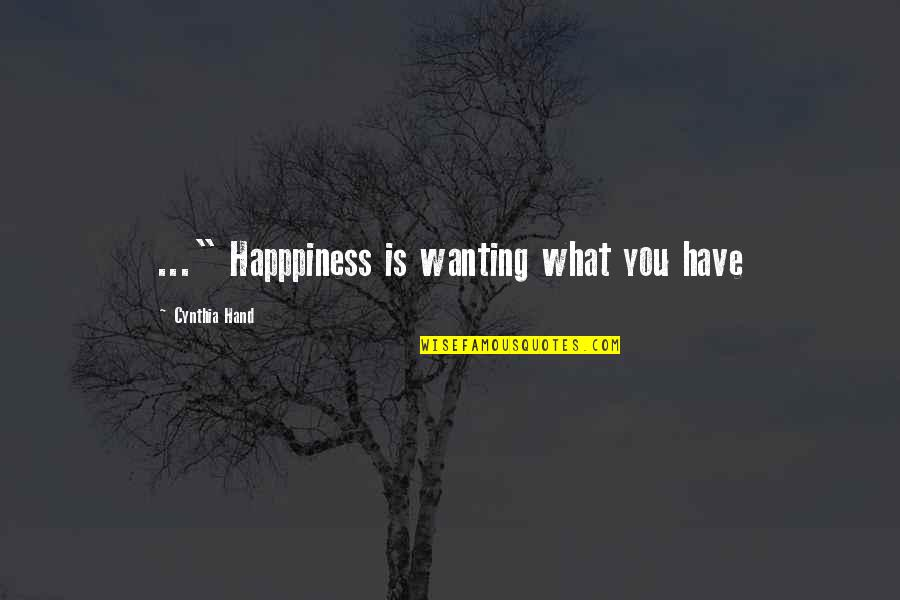 """Only Wanting You Quotes By Cynthia Hand: ..."""" Happpiness is wanting what you have"""