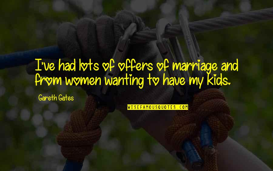 Only Wanting You Quotes By Gareth Gates: I've had lots of offers of marriage and