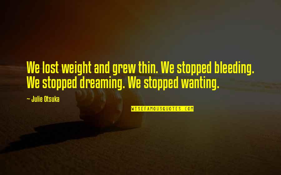 Only Wanting You Quotes By Julie Otsuka: We lost weight and grew thin. We stopped