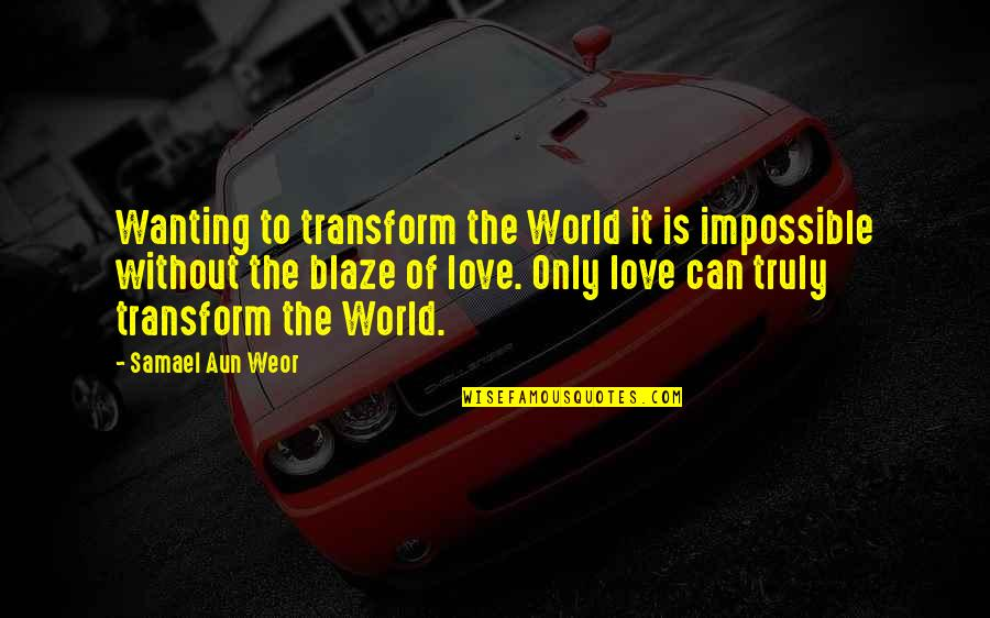 Only Wanting You Quotes By Samael Aun Weor: Wanting to transform the World it is impossible
