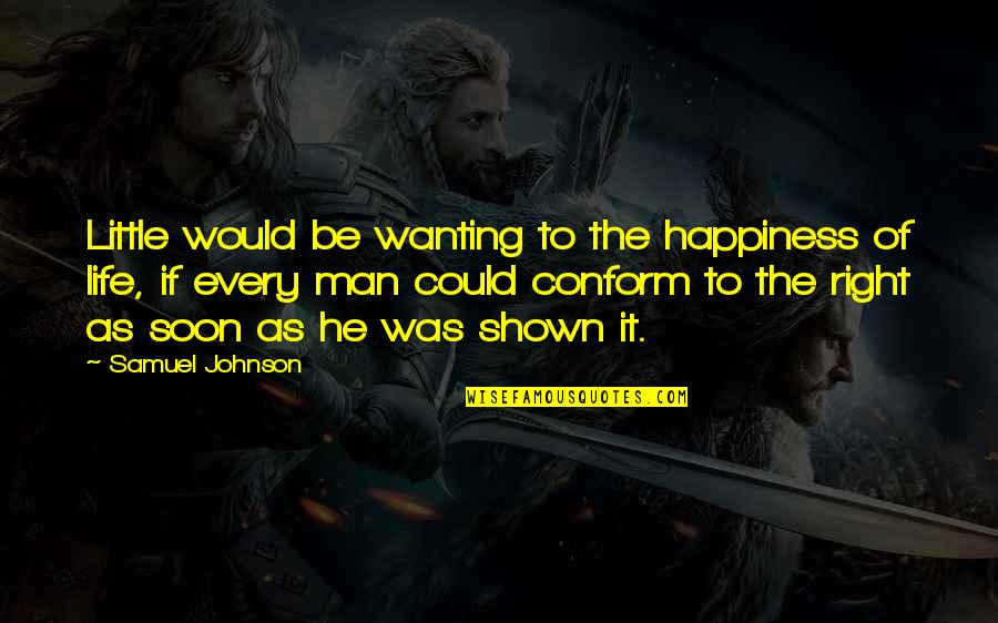 Only Wanting You Quotes By Samuel Johnson: Little would be wanting to the happiness of