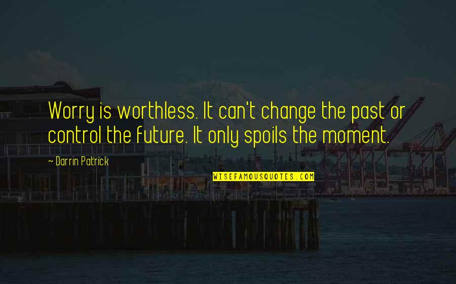 Only You Can Control Your Future Quotes By Darrin Patrick: Worry is worthless. It can't change the past