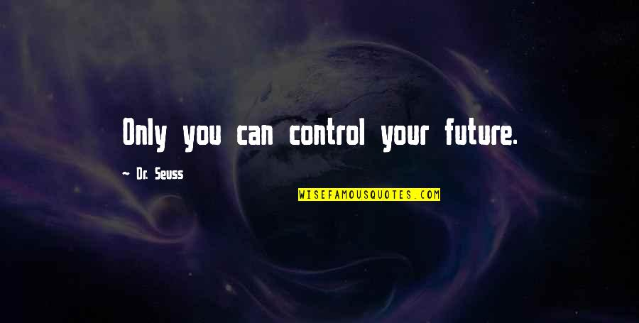 Only You Can Control Your Future Quotes By Dr. Seuss: Only you can control your future.