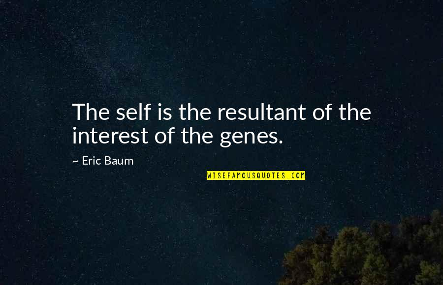 Only You Can Control Your Future Quotes By Eric Baum: The self is the resultant of the interest