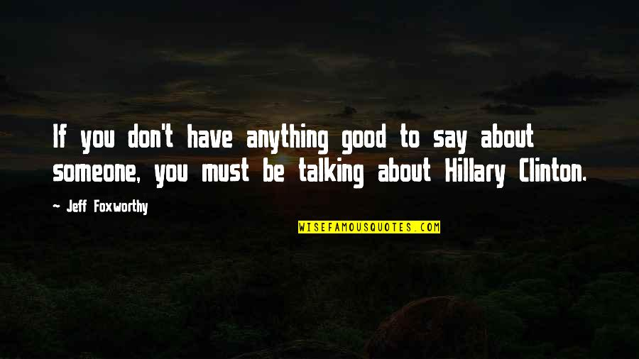 Only You Can Control Your Future Quotes By Jeff Foxworthy: If you don't have anything good to say