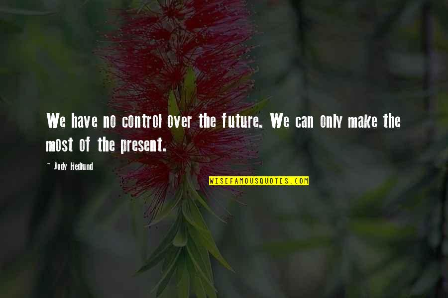 Only You Can Control Your Future Quotes By Jody Hedlund: We have no control over the future. We