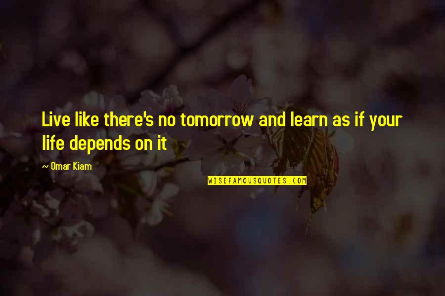 Only You Can Control Your Future Quotes By Omar Kiam: Live like there's no tomorrow and learn as