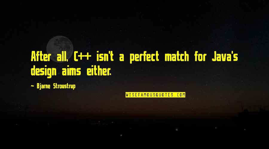 Only You Can Control Your Happiness Quotes By Bjarne Stroustrup: After all, C++ isn't a perfect match for