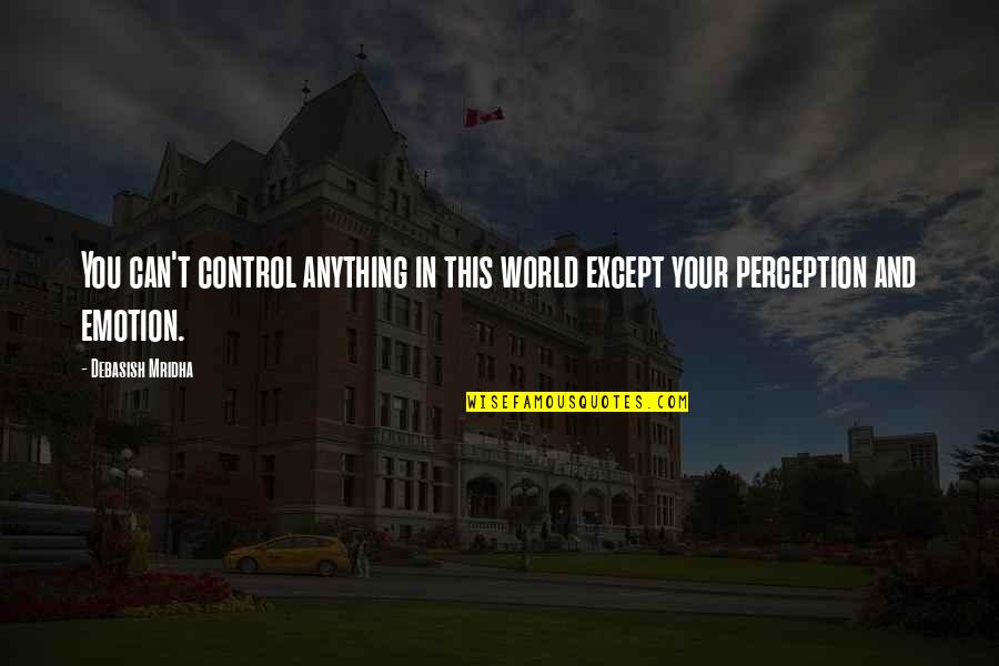 Only You Can Control Your Happiness Quotes By Debasish Mridha: You can't control anything in this world except