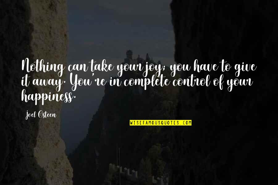 Only You Can Control Your Happiness Quotes By Joel Osteen: Nothing can take your joy; you have to