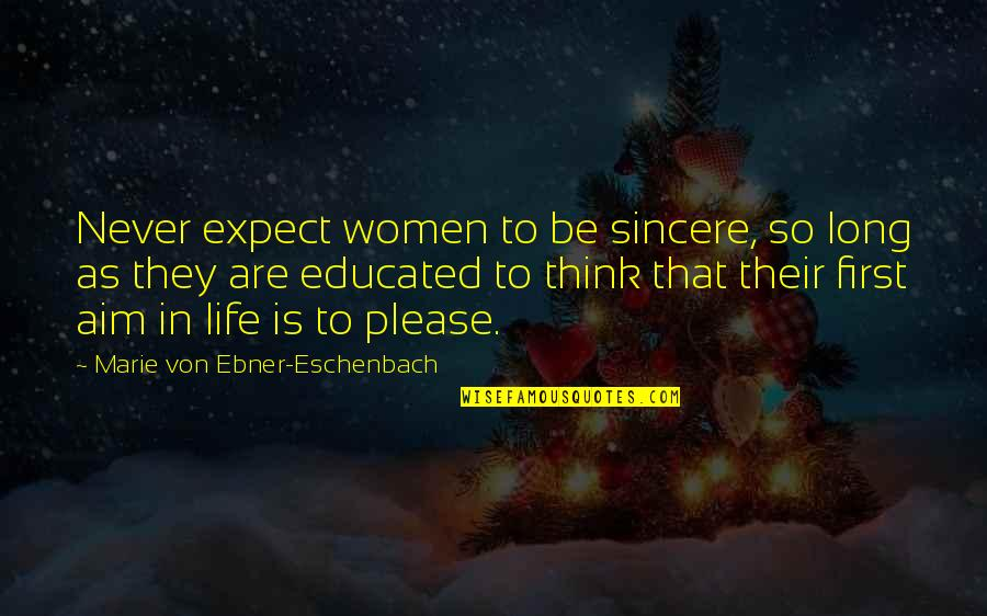 Only You Can Control Your Happiness Quotes By Marie Von Ebner-Eschenbach: Never expect women to be sincere, so long