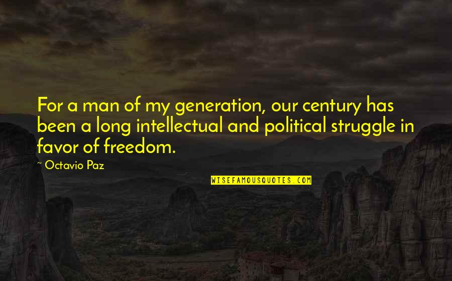 Only You Can Control Your Happiness Quotes By Octavio Paz: For a man of my generation, our century