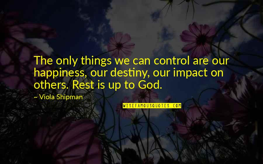 Only You Can Control Your Happiness Quotes By Viola Shipman: The only things we can control are our