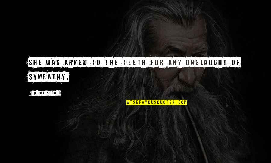 Onslaught Quotes By Alice Sebold: She was armed to the teeth for any