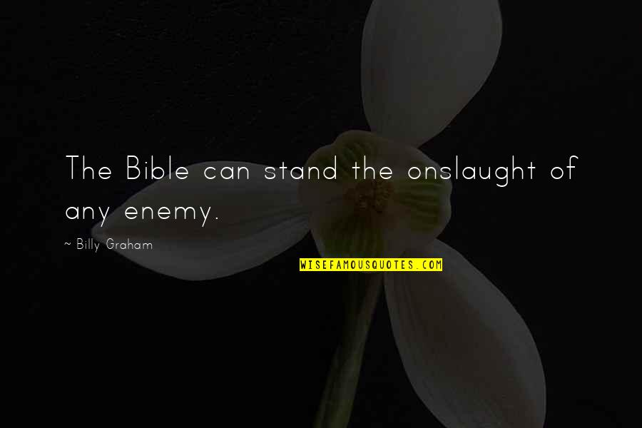 Onslaught Quotes By Billy Graham: The Bible can stand the onslaught of any