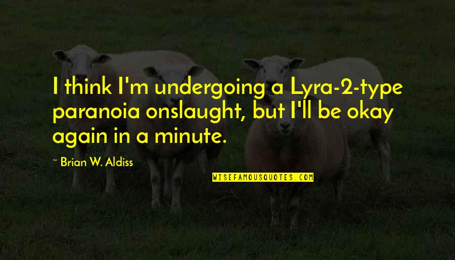 Onslaught Quotes By Brian W. Aldiss: I think I'm undergoing a Lyra-2-type paranoia onslaught,