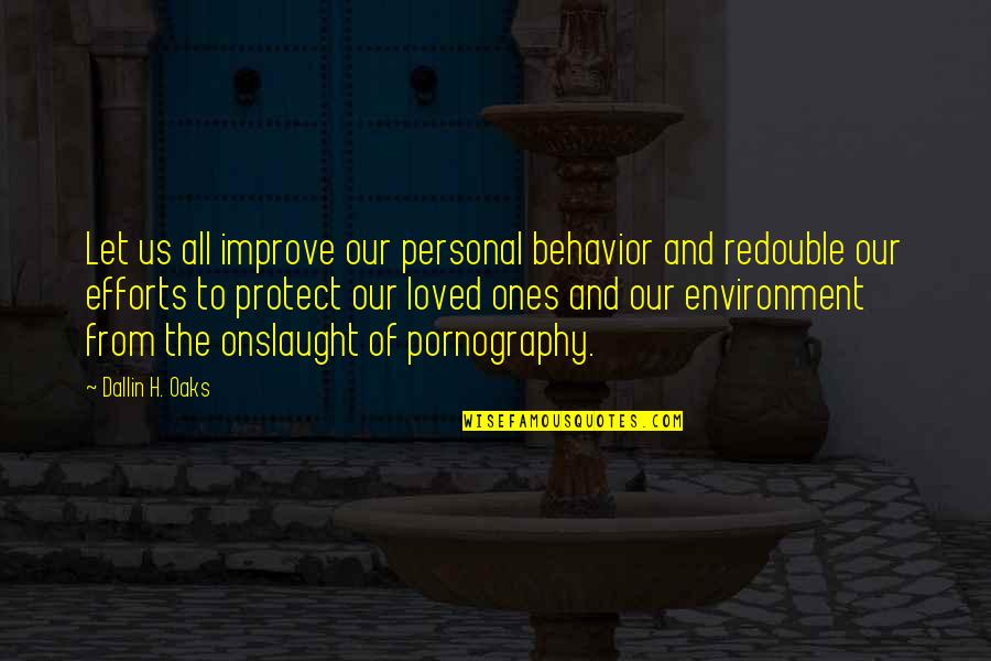 Onslaught Quotes By Dallin H. Oaks: Let us all improve our personal behavior and