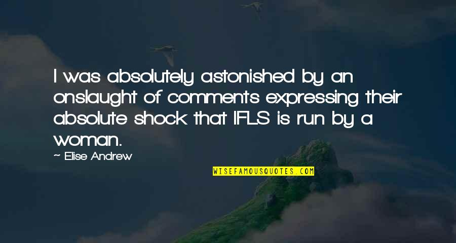 Onslaught Quotes By Elise Andrew: I was absolutely astonished by an onslaught of