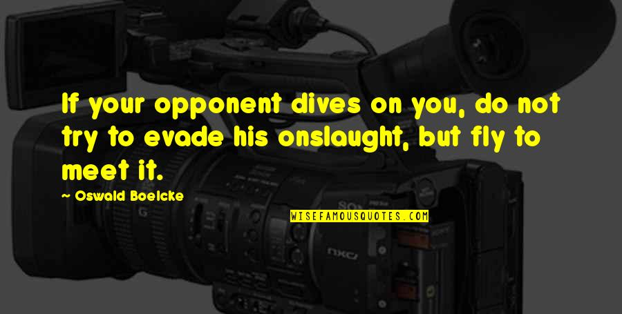 Onslaught Quotes By Oswald Boelcke: If your opponent dives on you, do not