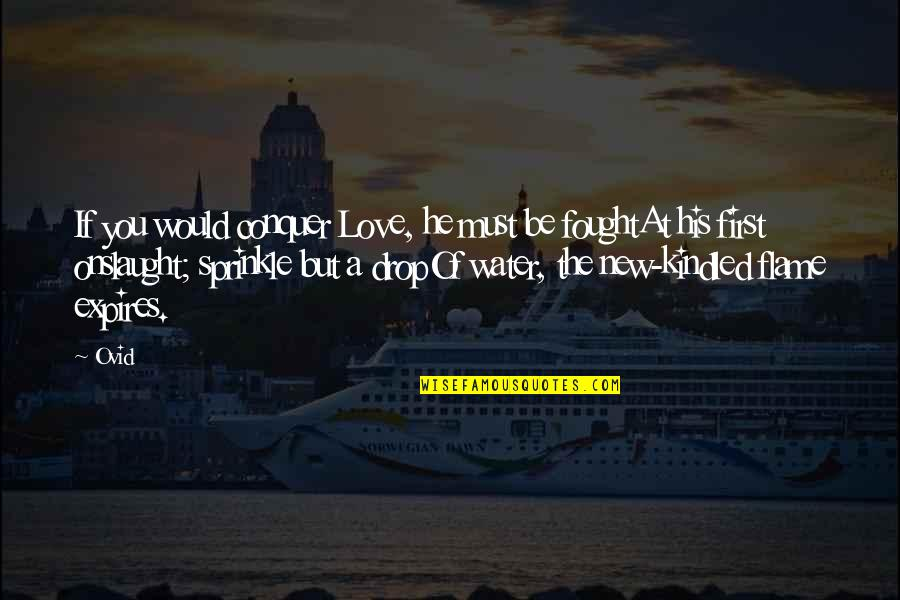 Onslaught Quotes By Ovid: If you would conquer Love, he must be