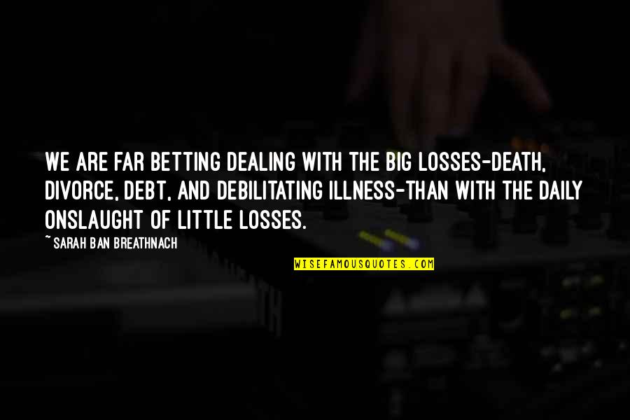 Onslaught Quotes By Sarah Ban Breathnach: We are far betting dealing with the big