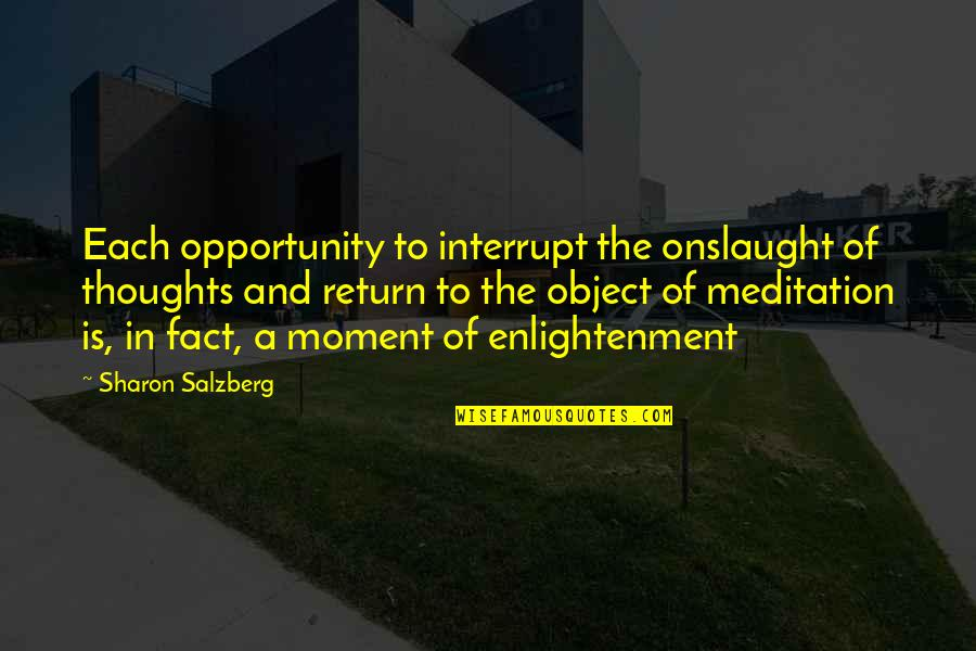 Onslaught Quotes By Sharon Salzberg: Each opportunity to interrupt the onslaught of thoughts
