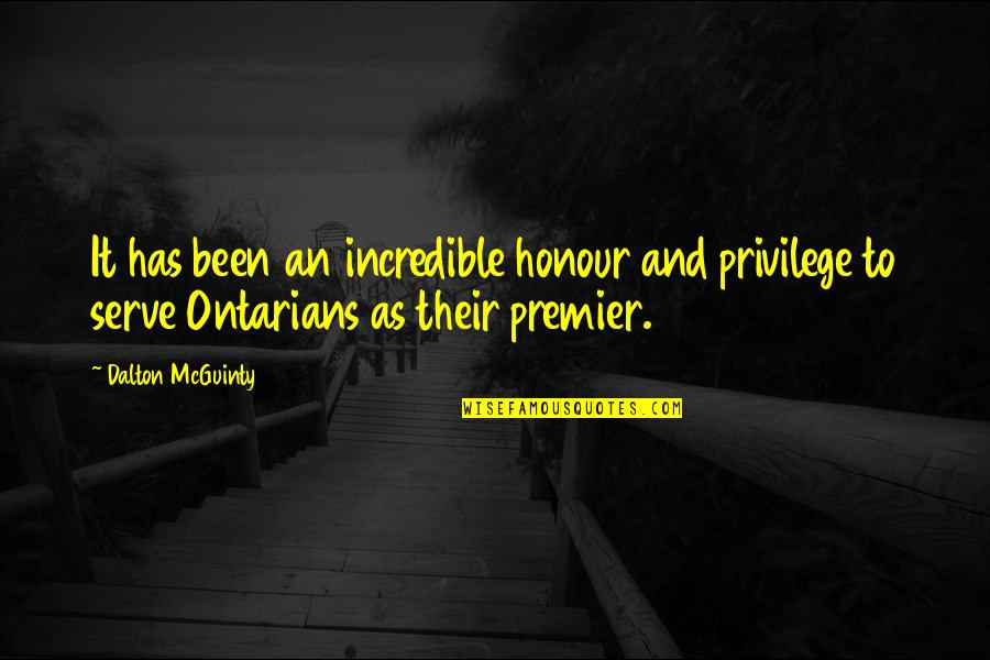 Ontarians Quotes By Dalton McGuinty: It has been an incredible honour and privilege