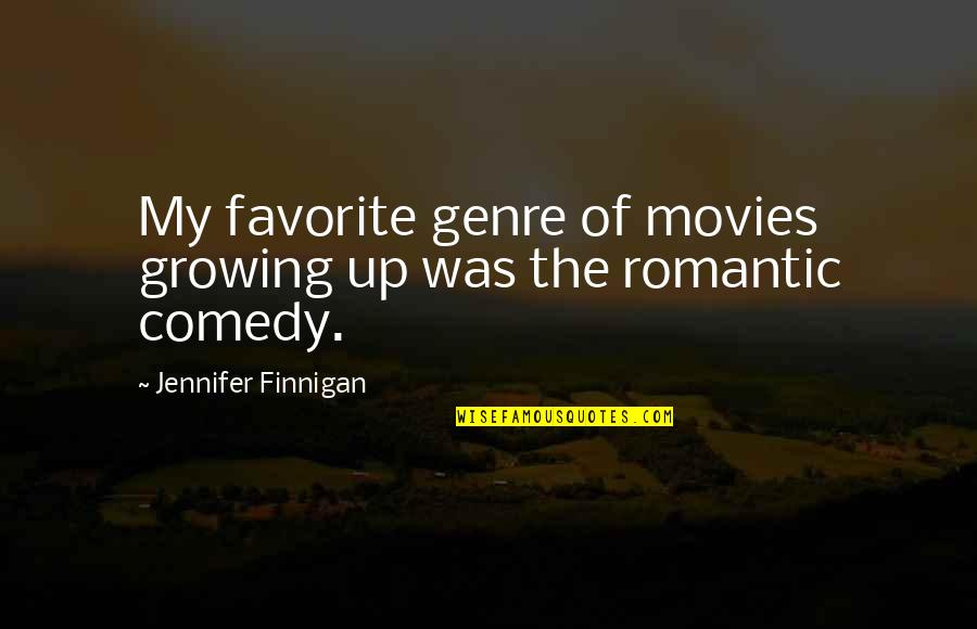 Ontologized Quotes By Jennifer Finnigan: My favorite genre of movies growing up was
