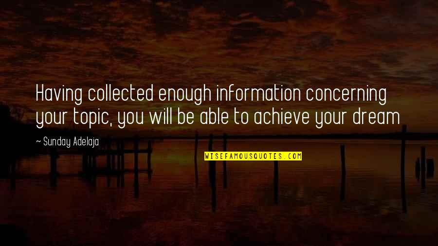 Ontologized Quotes By Sunday Adelaja: Having collected enough information concerning your topic, you