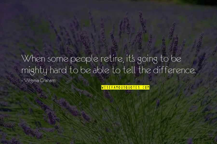 Ontologized Quotes By Virginia Graham: When some people retire, it's going to be
