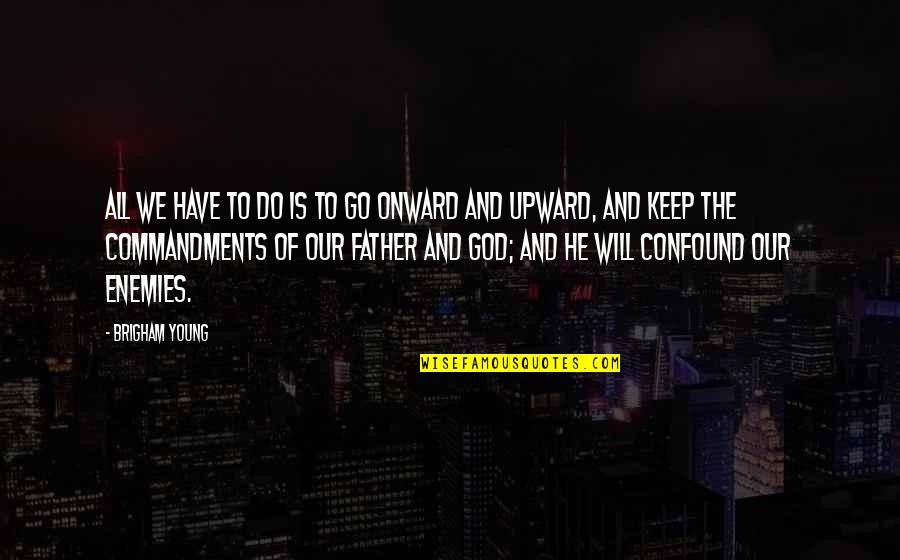 Onward And Upward Quotes By Brigham Young: All we have to do is to go