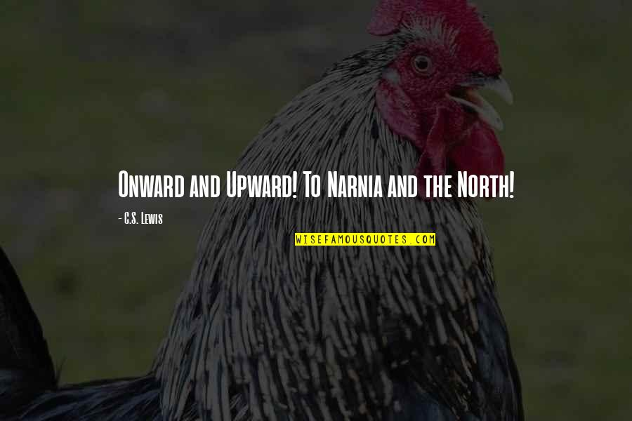 Onward And Upward Quotes By C.S. Lewis: Onward and Upward! To Narnia and the North!