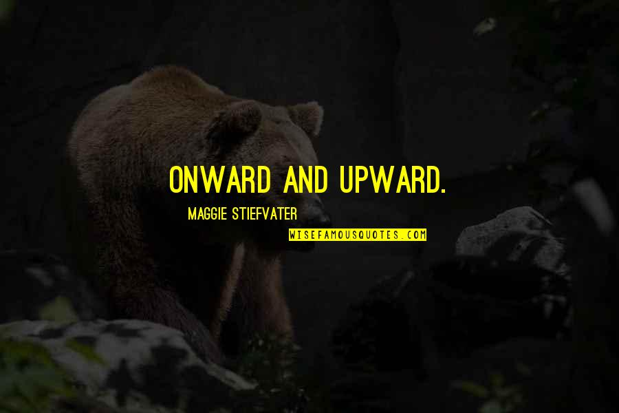 Onward And Upward Quotes By Maggie Stiefvater: Onward and upward.